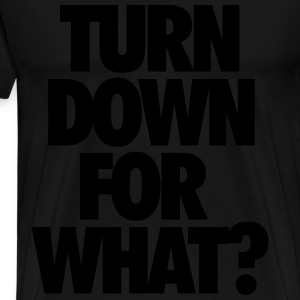 Turn down for what? Tröjor - Premium-T-shirt herr