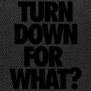 Turn down for what? Hoodies & Sweatshirts - Snapback Cap