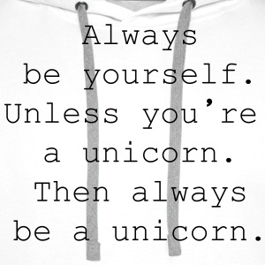 Always be yourself. Unless you're  a unicorn. Other - Men's Premium Hoodie