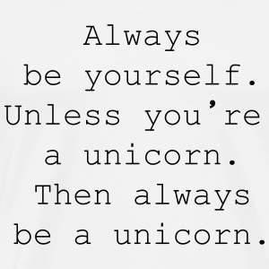Always be yourself. Unless you're  a unicorn. Overig - Mannen Premium T-shirt