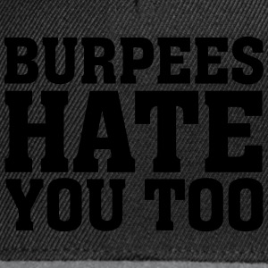 Burpees Hate You Too T-Shirts - Snapback Cap