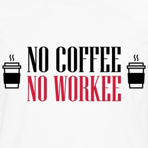 No coffee - no workee T-Shirts - Men's Premium Longsleeve Shirt