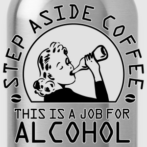 Step aside coffee - this is a job for alcohol T-Shirts - Water Bottle