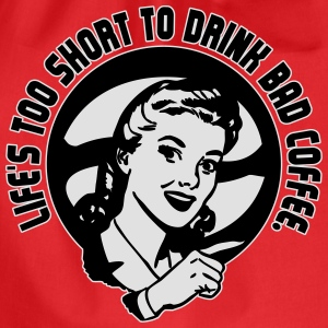 Life's too short to drink bad coffee T-Shirts - Turnbeutel