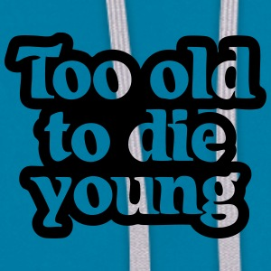 Too old to die young T-Shirts - Kontrast-Hoodie
