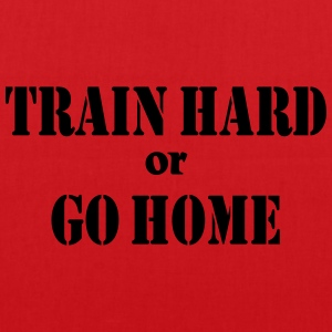 Train hard or go home T-Shirts - Tote Bag