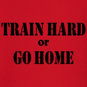 Train hard or go home T-Shirts - Baby Long Sleeve T-Shirt