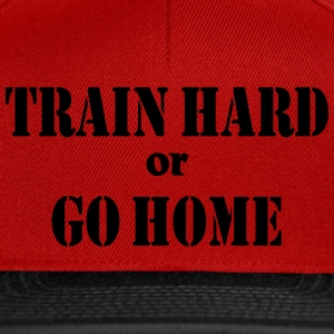 Train hard or go home T-Shirts - Snapback Cap