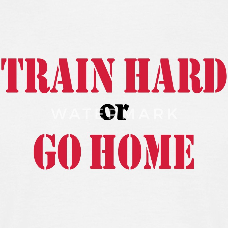 Train hard or go home Tee shirts - T-shirt Homme