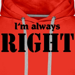 I'm always right Tee shirts - Sweat-shirt à capuche Premium pour hommes