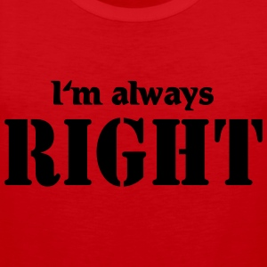 I'm always right Tee shirts - Débardeur Premium Homme