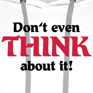 Don't even think about it! T-shirts - Premiumluvtröja herr