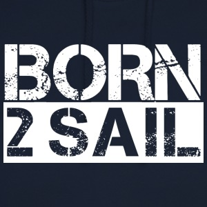 Born To Sail White T-Shirts - Unisex Hoodie