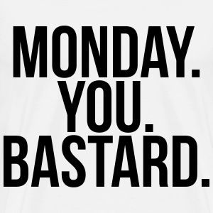 Monday you bastard Pullover & Hoodies - Männer Premium T-Shirt