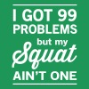 I Got 99 Problems but my Squat Ain't One T-Shirts - Men's Premium T-Shirt