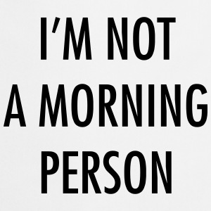 I'm not a morning person T-Shirts - Cooking Apron