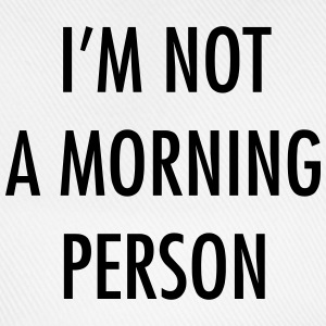 I'm not a morning person T-Shirts - Baseball Cap
