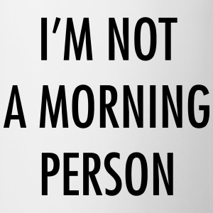 I'm not a morning person T-Shirts - Tasse