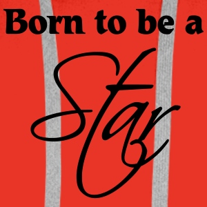 Born to be a Star T-Shirts - Men's Premium Hoodie