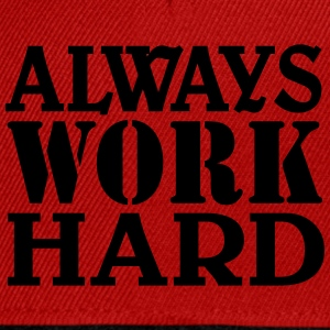 Always work hard Tee shirts - Casquette snapback