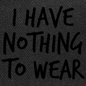 I have nothing to wear T-Shirts - Snapback Cap