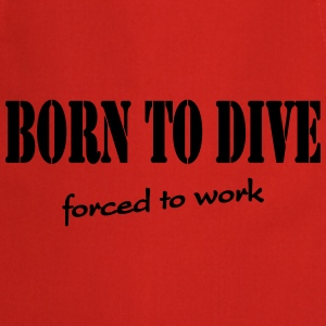 Born to dive-forced to work T-Shirts - Cooking Apron