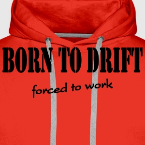 Born to drift-forced to work T-skjorter - Premium hettegenser for menn