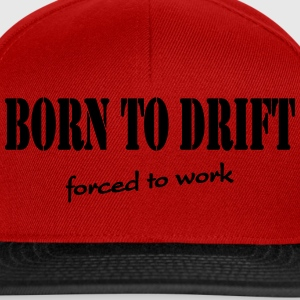 Born to drift-forced to work T-Shirts - Snapback Cap