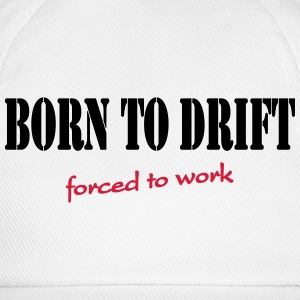 Born to drift-forced to work T-Shirts - Baseball Cap