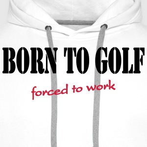 Born to golf-forced to work T-Shirts - Men's Premium Hoodie