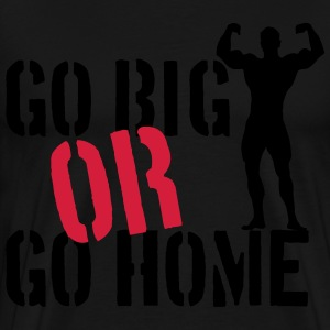Go Big Or Go Home Sweaters - Mannen Premium T-shirt
