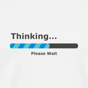 Thinking Please Wait Bar Flaschen & Tassen - Männer Premium T-Shirt