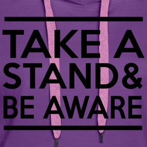 Take a Stand & Be Aware T-Shirts - Women's Premium Hoodie