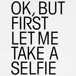 OK, But First Let Me Take A Selfie T-shirts - Basebollkeps