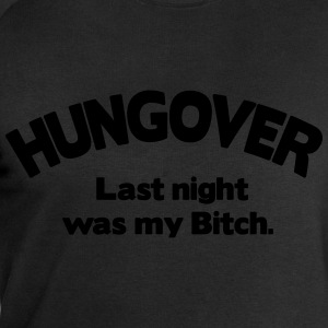 Hungover. Last Night Was My Bitch T-Shirts - Men's Sweatshirt by Stanley & Stella