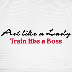 Act like a Lady, train like a Boss Tee shirts - Casquette classique