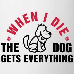 When I die the dog gets everything T-Shirts - Mug