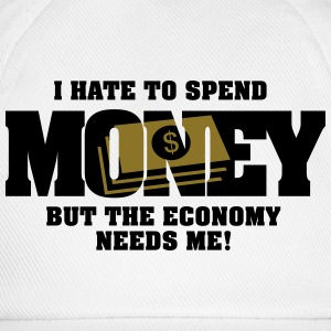 I hate to spend money, but the economy needs me Tops - Baseball Cap