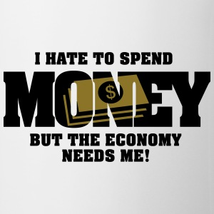 I hate to spend money, but the economy needs me Tops - Mug