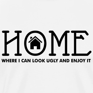 Home - where I can look ugly and enjoy it Toppar - Premium-T-shirt herr