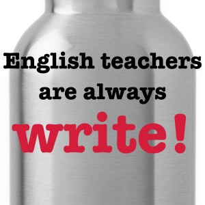 English Teachers are Always Write! T-Shirts - Water Bottle