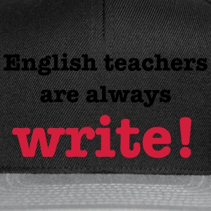 English Teachers are Always Write! T-Shirts - Snapback Cap