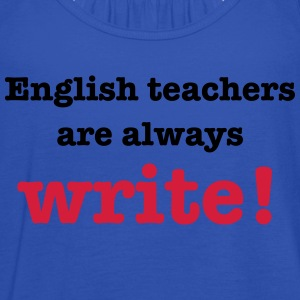 English Teachers are Always Write! T-Shirts - Women's Tank Top by Bella