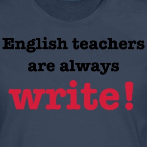 English Teachers are Always Write! T-Shirts - Men's Premium Longsleeve Shirt