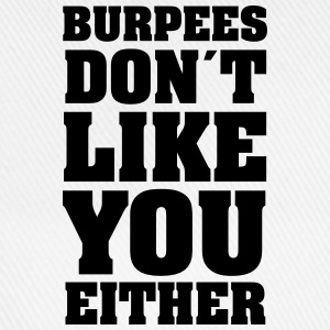 Burpee Don´t Like You Either T-Shirts - Baseball Cap