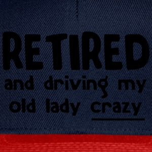 Retired and Driving My Old Lady Crazy T-Shirts - Snapback Cap