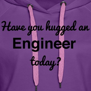 Have You Hugged an Engineer Today? T-Shirts - Women's Premium Hoodie