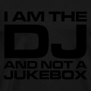 Black I am the DJ and not a jukebox Ladies' - Men's Premium T-Shirt