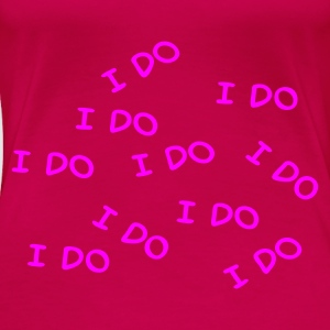Pink I do Ladies' - Women's Premium T-Shirt