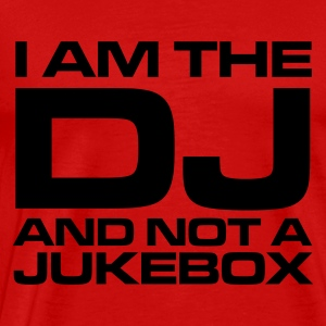 Red I am the DJ and not a jukebox Ladies' - Men's Premium T-Shirt
